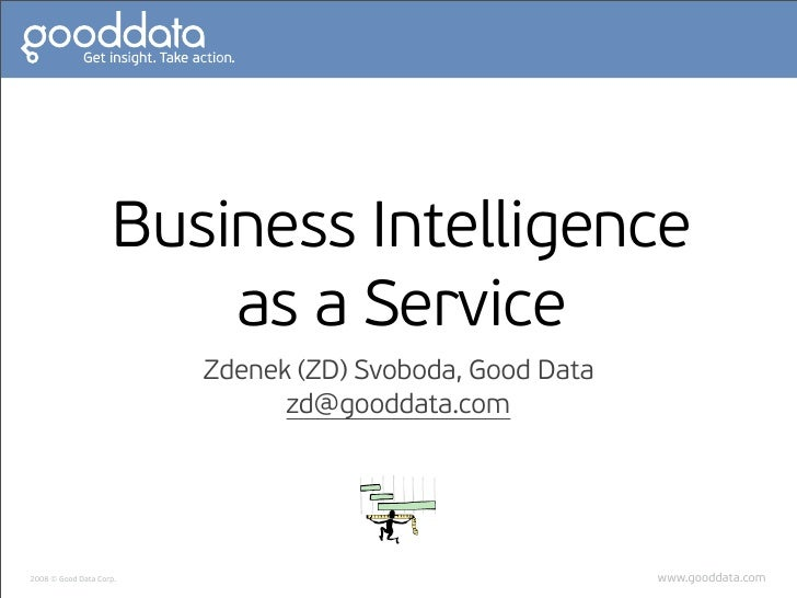 Business Intelligence                          as a Service                          Zdenek (ZD) Svoboda, Good Data       ...