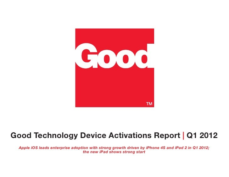 Good Technology Device Activations Report   Q1 2012  Apple iOS leads enterprise adoption with strong growth driven by iPho...