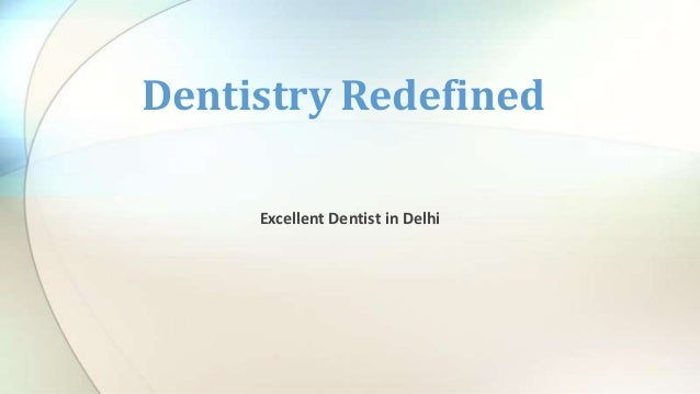 Dentistry Redefined Excellent Dentist in Delhi