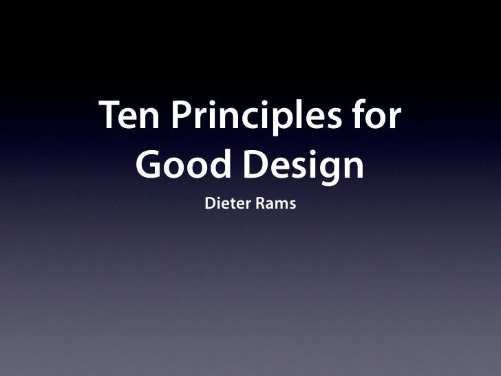 Ten Principles for   Good Design       Dieter Rams