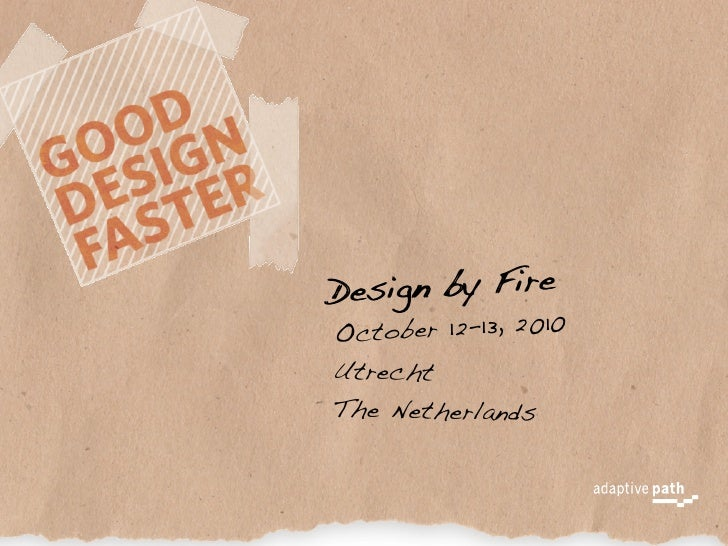 De sign by Fire Oc tober 12-13, 2010 Utrecht The Netherlands