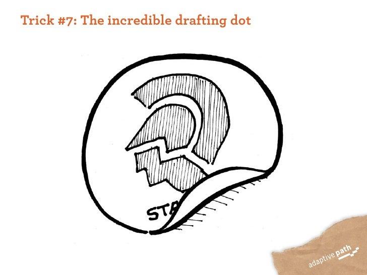 Trick #7: The incredible drafting dot