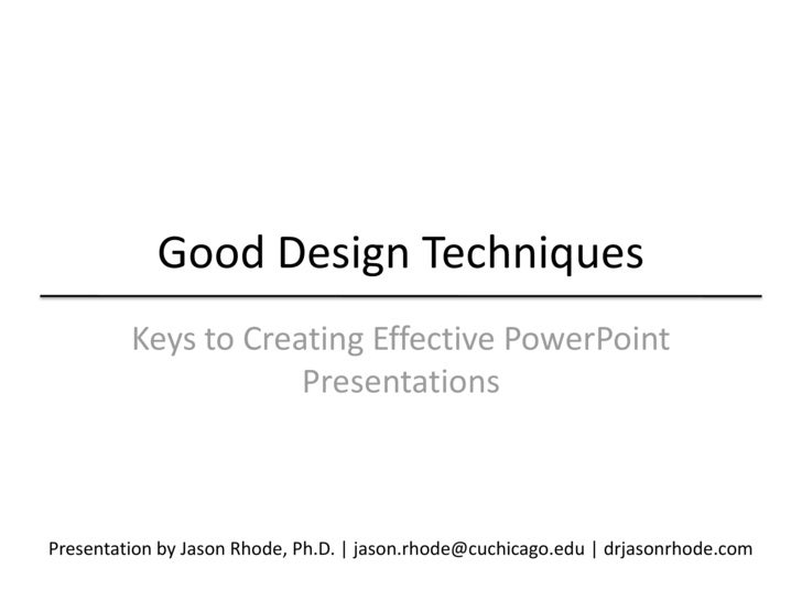 Good Design Techniques<br />Keys to Creating Effective PowerPoint Presentations<br />Presentation by Jason Rhode, Ph.D.   ...