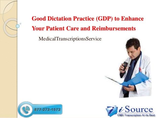 Good Dictation Practice (GDP) to Enhance Your Patient Care and Reimbursements MedicalTranscriptionsService