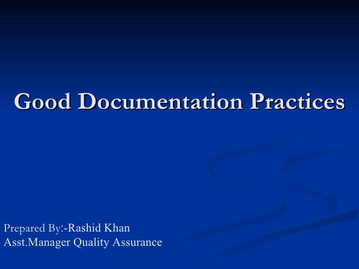 Good Documentation Practices Prepared By ׃ ­Rashid Khan Asst.Manager Quality Assurance