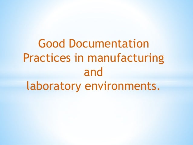 Good Documentation Practices in manufacturing and laboratory environments.