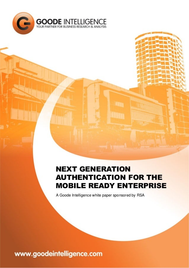 NEXT GENERATION AUTHENTICATION FOR THE MOBILE READY ENTERPRISE A Goode Intelligence white paper sponsored by RSA