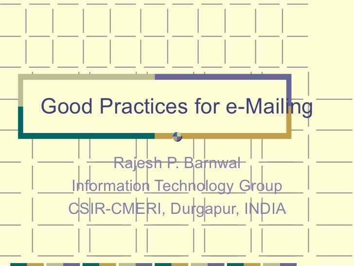 Good Practices for e-Mailing Rajesh P. Barnwal Information Technology Group CSIR-CMERI, Durgapur, INDIA