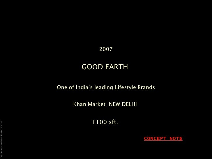 2007 GOOD EARTH  One of India's leading Lifestyle Brands Khan Market  NEW DELHI   1100 sft.  CONCEPT NOTE