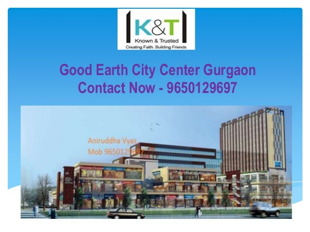 Good Earth City Center Gurgaon Contact Now - 9650129697