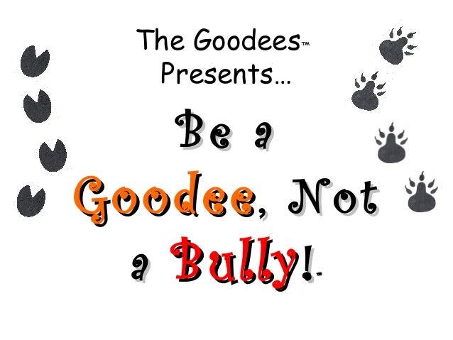 The Goodees™ Presents… Be aBe a GoodeeGoodee, Not, Not aa BullyBully!!™™