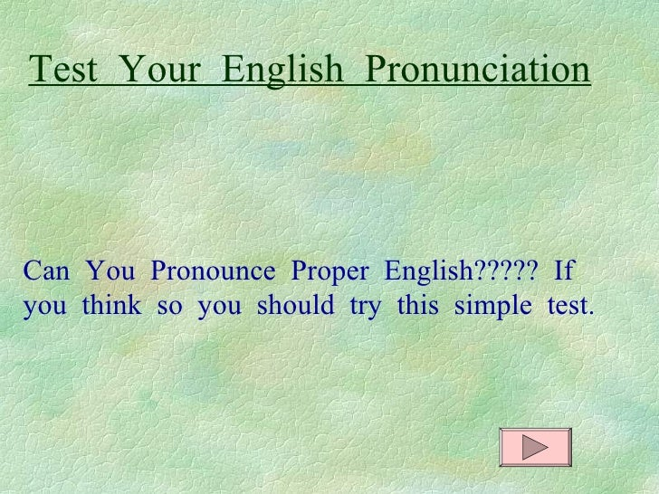 Test  Your  English  Pronunciation Can  You  Pronounce  Proper  English?????  If  you  think  so  you  should  try  this  ...