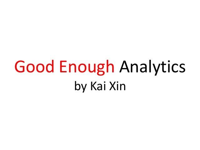 Good Enough Analytics by Kai Xin