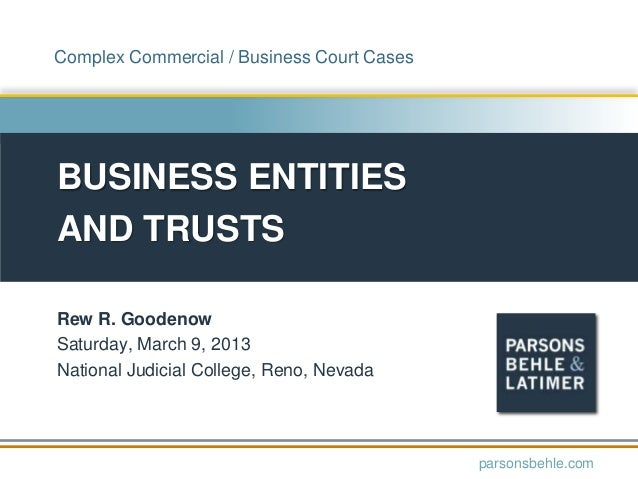 Complex Commercial / Business Court Cases  BUSINESS ENTITIES AND TRUSTS Rew R. Goodenow Saturday, March 9, 2013 National J...