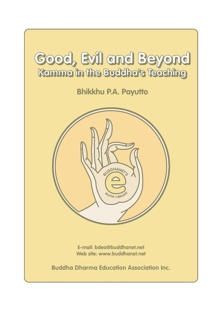 Good, Evil and Beyond Kamma in the Buddha's Teaching Kamma in the Buddha's Teaching           Bhikkhu P.A. Payutto        ...