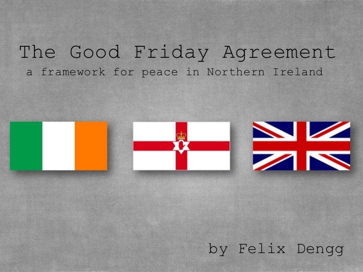 The Good Friday Agreementa framework for peace in Northern Ireland  • Textmasterformate durch Klicken    bearbeiten     – ...