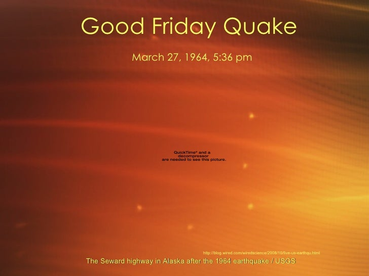 Good Friday Quake   March 27, 1964, 5:36 pm The Seward highway in Alaska after the 1964 earthquake / USGS http://blog.wire...