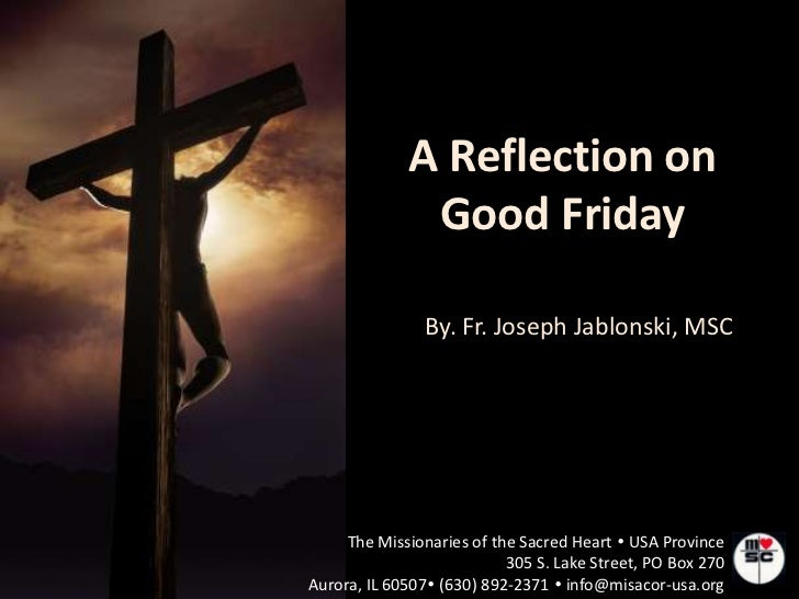 A Reflection on              Good Friday               By. Fr. Joseph Jablonski, MSC     The Missionaries of the Sacred He...