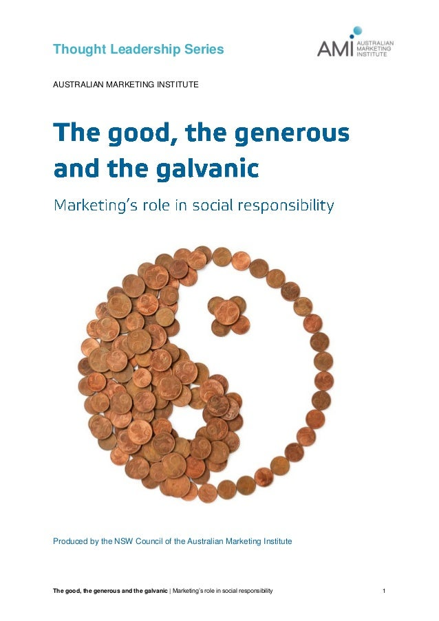 Thought Leadership Series The good, the generous and the galvanic | Marketing's role in social responsibility 1 AUSTRALIAN...