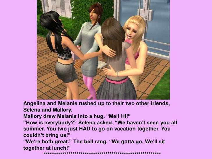 """Angelina and Melanie rushed up to their two other friends, Selena and Mallory.<br />Mallory drew Melanie into a hug. """"Mel!..."""