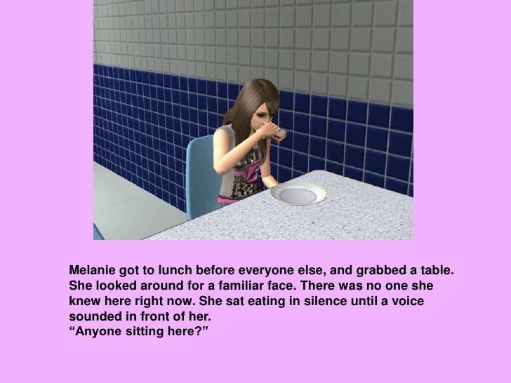 Melanie got to lunch before everyone else, and grabbed a table. She looked around for a familiar face. There was no one sh...