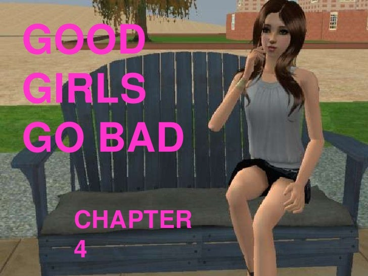 GOOD GIRLS GO BAD<br />CHAPTER 4<br />