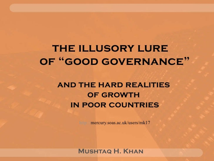 "the illusory lure  of ""good governance""   and the hard realities  of growth  in poor countries http:// mercury.soas.ac.uk/..."