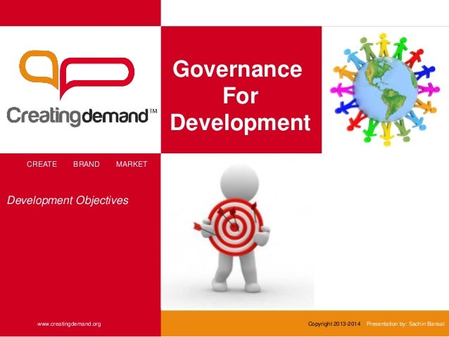 Governance For Development CREATE BRAND MARKET www.creatingdemand.org Copyright 2013-2014 Presentation by: Sachin Bansal D...