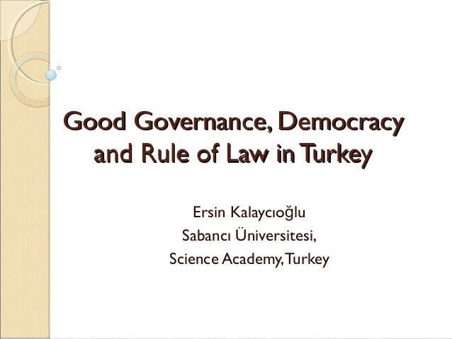Good Governance, DemocracyGood Governance, Democracyand Rule of Law inTurkeyand Rule of Law inTurkeyErsin Kalaycıo luğSaba...