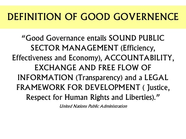 good governence Fair and effective governance is critical to ensuring that development benefits  both people and the planet good governance should entail.