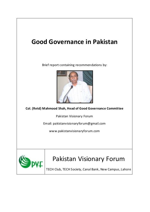Good Governance in Pakistan Brief report containing recommendations by: Col. (Retd) Mahmood Shah, Head of Good Governance ...
