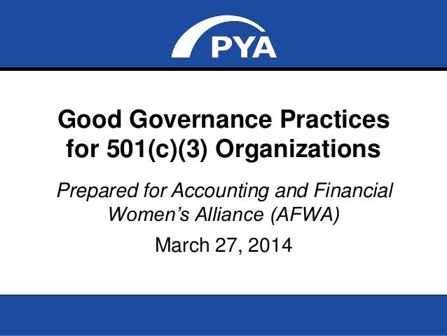 Page 0 Good Governance Practices for 501(c)(3) Organizations March 27, 2014 Good Governance Practices for 501(c)(3) Organi...