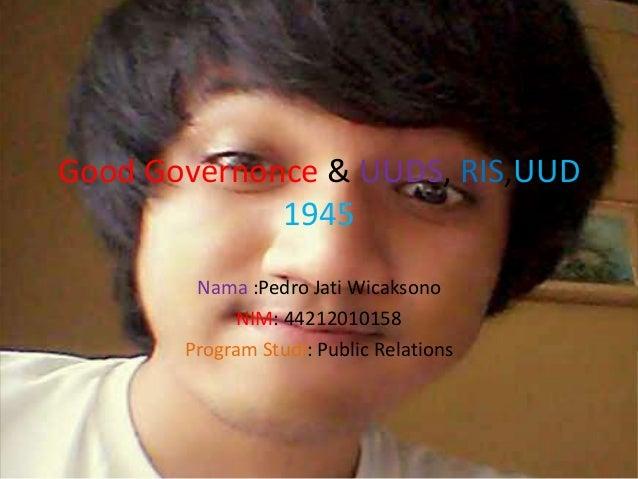 Good Governonce & UUDS, RIS,UUD 1945 Nama :Pedro Jati Wicaksono NIM: 44212010158 Program Studi: Public Relations