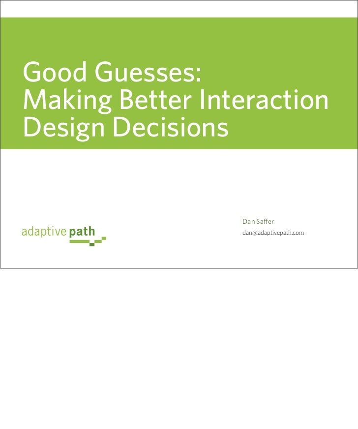 Good Guesses: Making Better Interaction Design Decisions                    Dan Saffer                  dan@adaptivepath.com