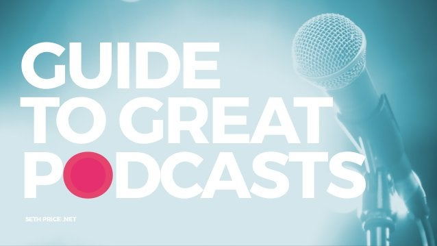 GUIDE TO GREAT PODCASTSSETH PRICE .NET