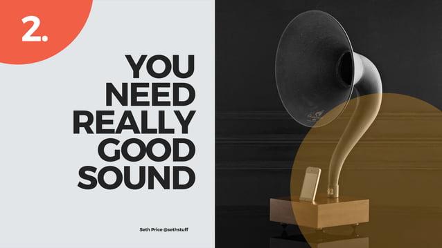 YOU NEED  REALLY  GOOD SOUND 2. Seth Price @sethprice