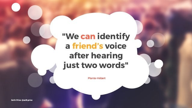 """""""We can identify a friend's voice after hearing just two words"""" Plante-Hébert Seth Price @sethprice"""