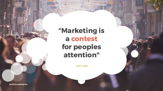 """""""Marketing is a contest for peoples attention"""" Seth Godin Seth Price @sethprice"""