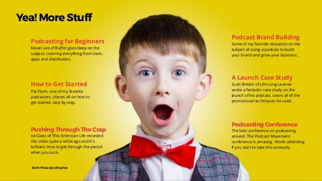 Yea! More Stuff Podcast Brand Building Some of my favorite resources on the subject of using a podcast to build your brand...