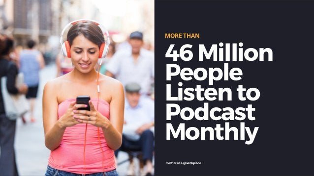 46 Million People Listen to Podcast Monthly MORE THAN Seth Price @sethprice