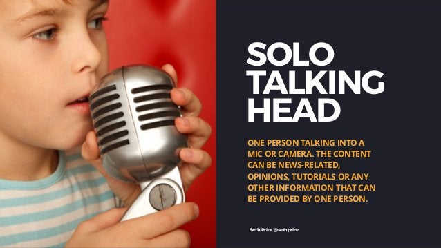 SOLO TALKING HEAD ONE PERSON TALKING INTO A MIC OR CAMERA. THE CONTENT CAN BE NEWS-RELATED, OPINIONS, TUTORIALS OR ANY OTH...