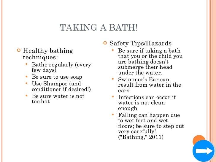 TAKING A BATH! <ul><li>Healthy bathing techniques: </li></ul><ul><ul><li>Bathe regularly (every few days) </li></ul></ul><...