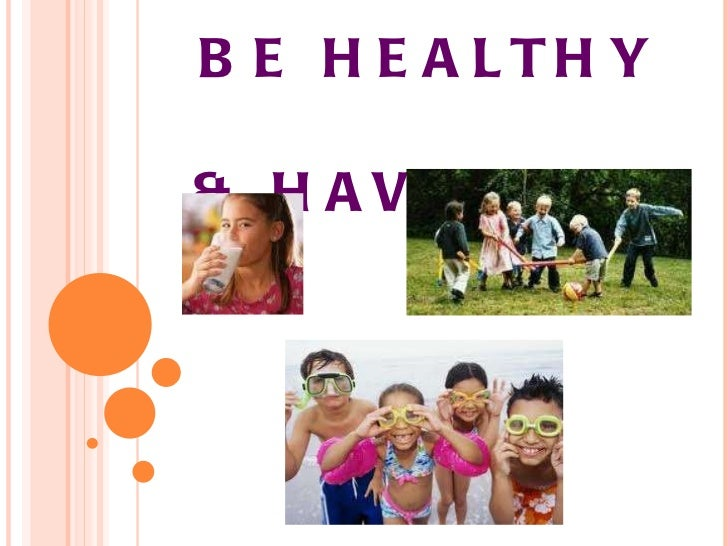 BE HEALTHY  & HAVE FUN!