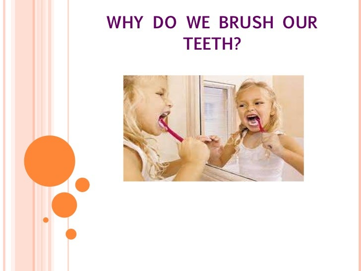 WHY DO WE BRUSH OUR TEETH?