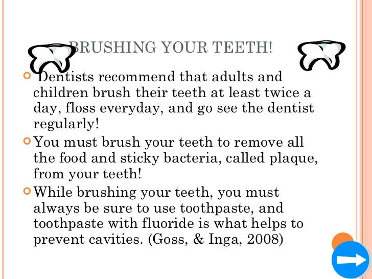 BRUSHING YOUR TEETH! <ul><li>Dentists recommend that adults and children brush their teeth at least twice a day, floss eve...