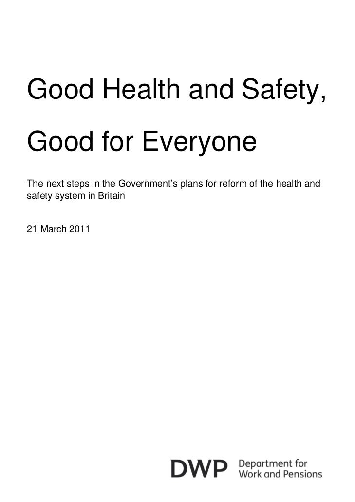 Good Health and Safety,Good for EveryoneThe next steps in the Government's plans for reform of the health andsafety system...
