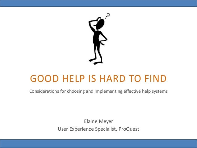 Good Help is Hard to Find Elaine Meyer @uxlibrarian GOOD HELP IS HARD TO FIND Considerations for choosing and implementing...