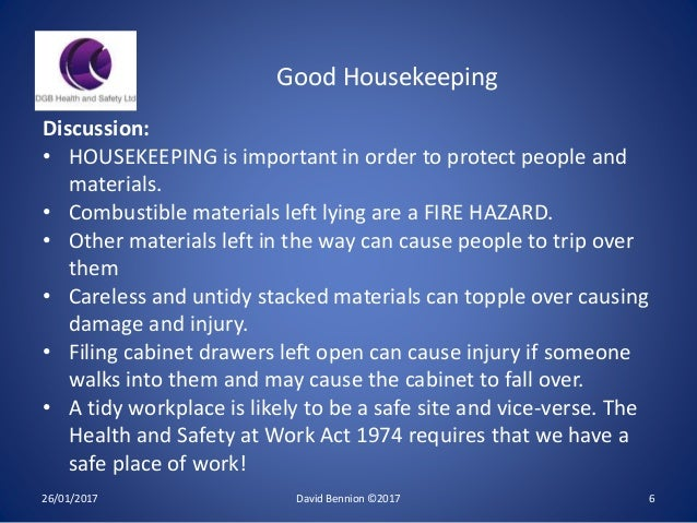 26/01/2017 David Bennion ©2017 6 Good Housekeeping Discussion: • HOUSEKEEPING is important in order to protect people and ...