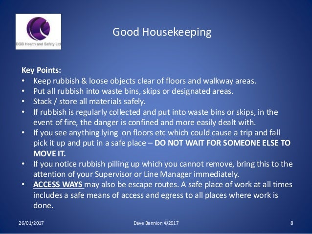 26/01/2017 Dave Bennion ©2017 8 Key Points: • Keep rubbish & loose objects clear of floors and walkway areas. • Put all ru...