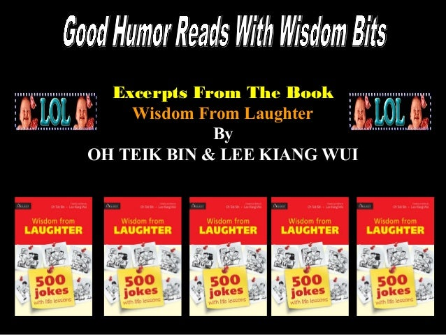 1Excerpts From The BookExcerpts From The BookWisdom From LaughterWisdom From LaughterByByOH TEIK BIN & LEE KIANG WUIOH TEI...